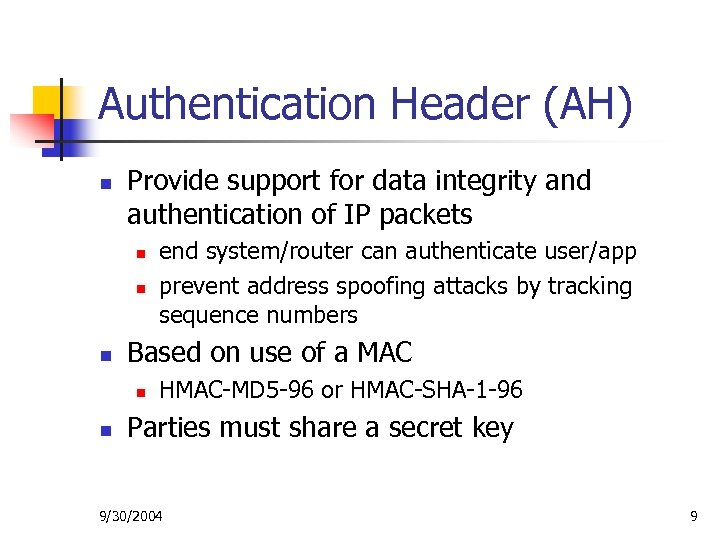 Authentication Header (AH) n Provide support for data integrity and authentication of IP packets