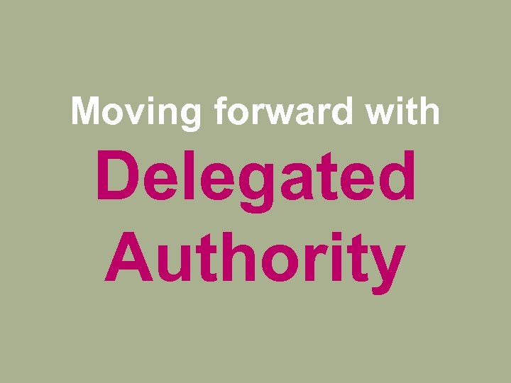 Moving forward with Delegated Authority