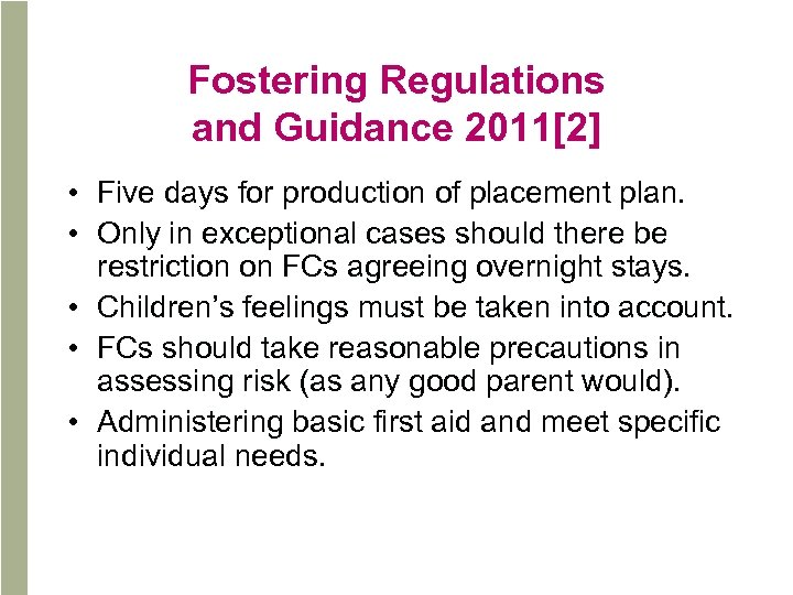 Fostering Regulations and Guidance 2011[2] • Five days for production of placement plan. •