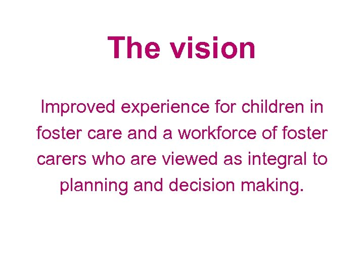 The vision Improved experience for children in foster care and a workforce of foster