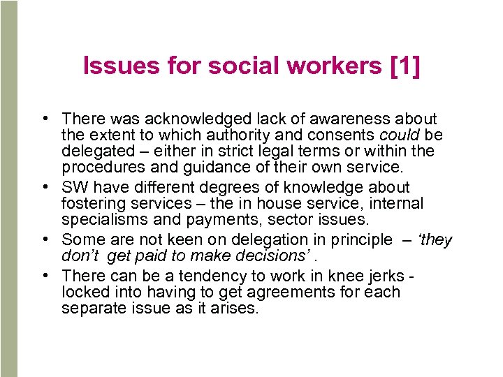 Issues for social workers [1] • There was acknowledged lack of awareness about the
