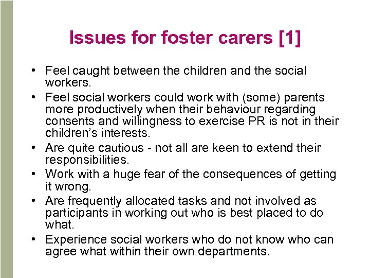 Issues for foster carers [1] • Feel caught between the children and the social