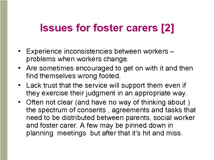 Issues for foster carers [2] • Experience inconsistencies between workers – problems when workers
