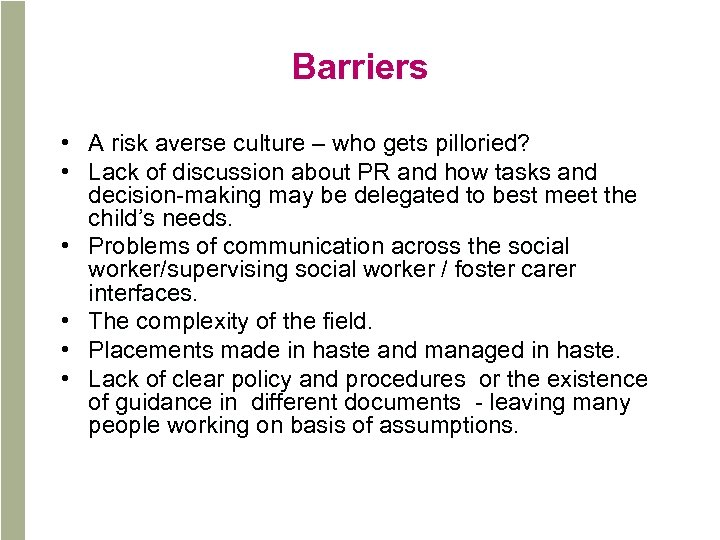 Barriers • A risk averse culture – who gets pilloried? • Lack of discussion
