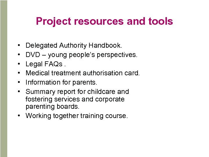 Project resources and tools • • • Delegated Authority Handbook. DVD – young people's