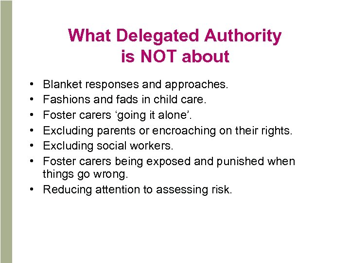 What Delegated Authority is NOT about • • • Blanket responses and approaches. Fashions