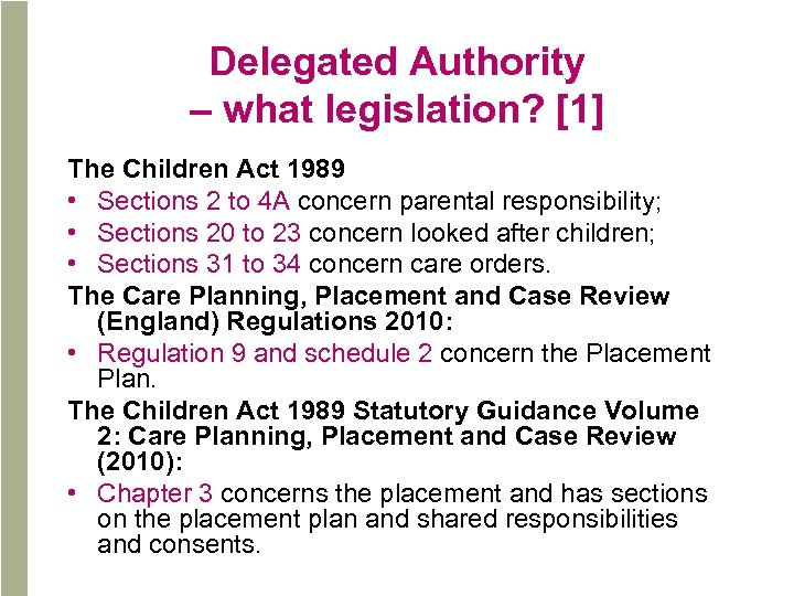 Delegated Authority – what legislation? [1] The Children Act 1989 • Sections 2 to