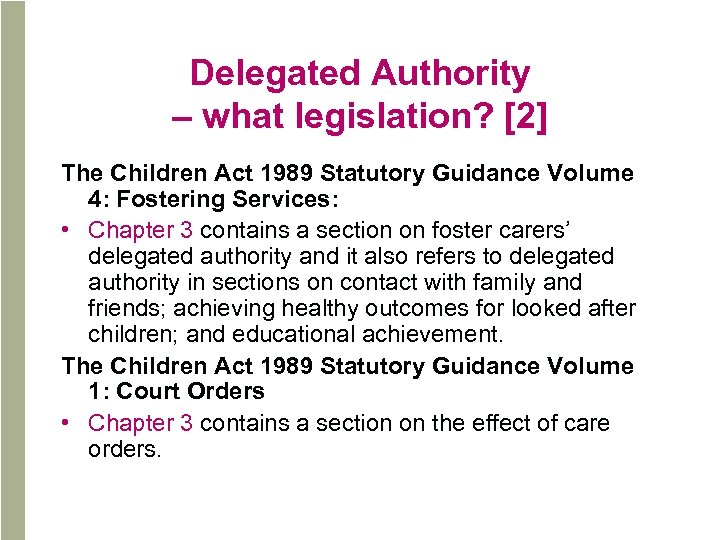 Delegated Authority – what legislation? [2] The Children Act 1989 Statutory Guidance Volume 4: