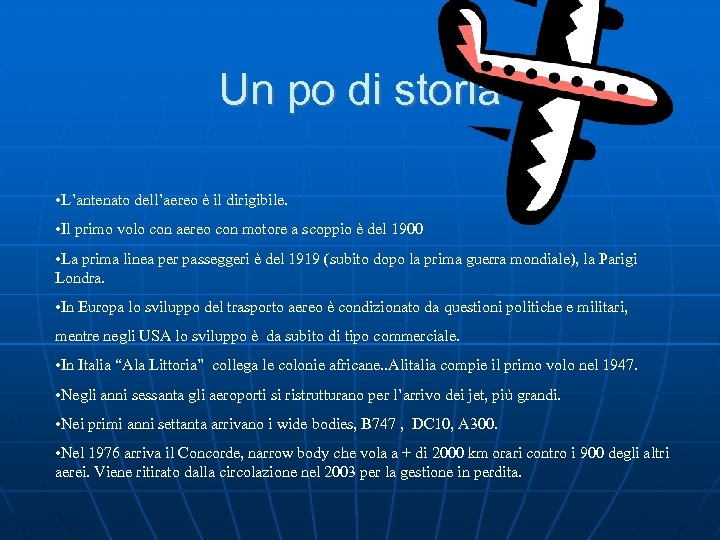 Un po di storia • L'antenato dell'aereo è il dirigibile. • Il primo volo