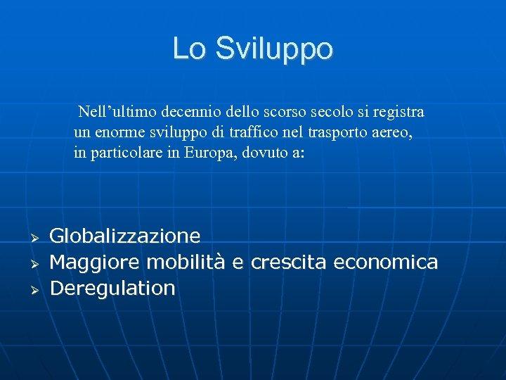Lo Sviluppo Nell'ultimo decennio dello scorso secolo si registra un enorme sviluppo di traffico