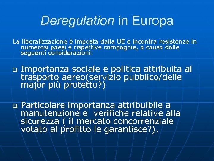 Deregulation in Europa La liberalizzazione è imposta dalla UE e incontra resistenze in numerosi