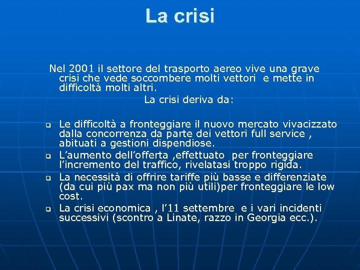 La crisi Nel 2001 il settore del trasporto aereo vive una grave crisi che