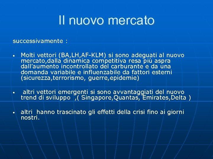 Il nuovo mercato successivamente : • • • Molti vettori (BA, LH, AF-KLM) si