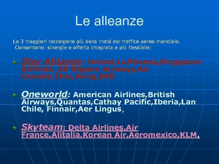 Le alleanze Le 3 maggiori raccolgono più della metà del traffico aereo mondiale. Consentono: