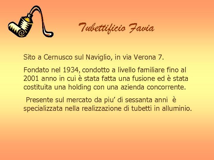 Tubettificio Favia Sito a Cernusco sul Naviglio, in via Verona 7. Fondato nel 1934,