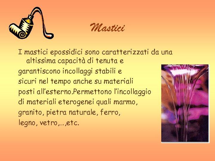 Mastici I mastici epossidici sono caratterizzati da una altissima capacità di tenuta e garantiscono