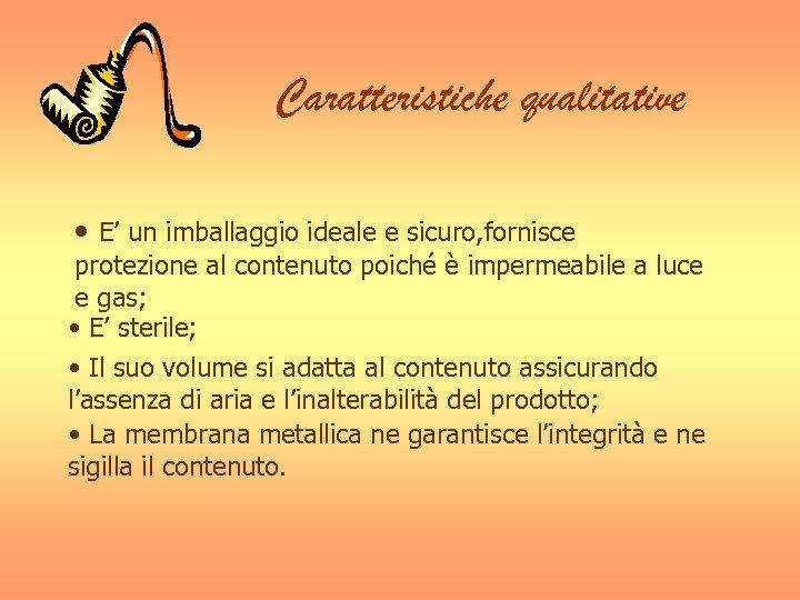 Caratteristiche qualitative • E' un imballaggio ideale e sicuro, fornisce protezione al contenuto poiché