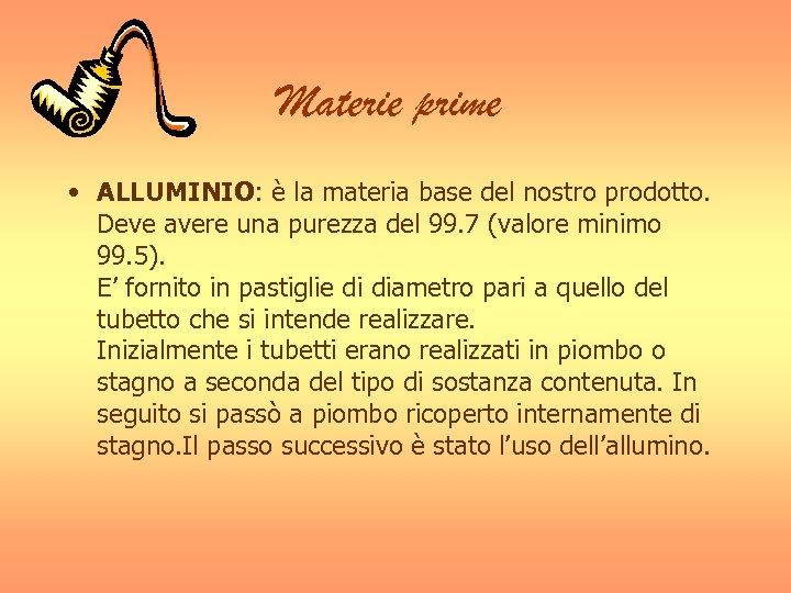 Materie prime • ALLUMINIO: è la materia base del nostro prodotto. Deve avere una