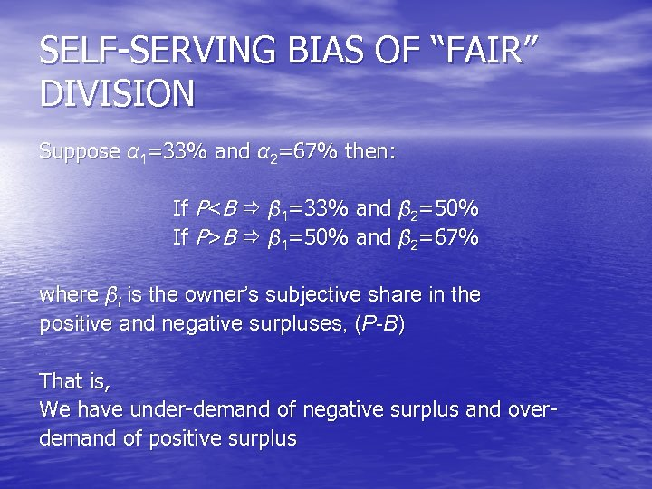 "SELF-SERVING BIAS OF ""FAIR"" DIVISION Suppose α 1=33% and α 2=67% then: If P<B"