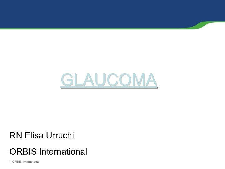 GLAUCOMA RN Elisa Urruchi ORBIS International 1 | ORBIS International