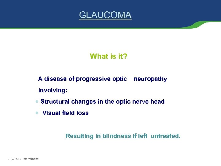 GLAUCOMA What is it? A disease of progressive optic neuropathy involving: Structural changes in