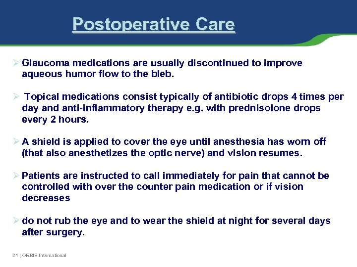 Postoperative Care Ø Glaucoma medications are usually discontinued to improve aqueous humor flow to