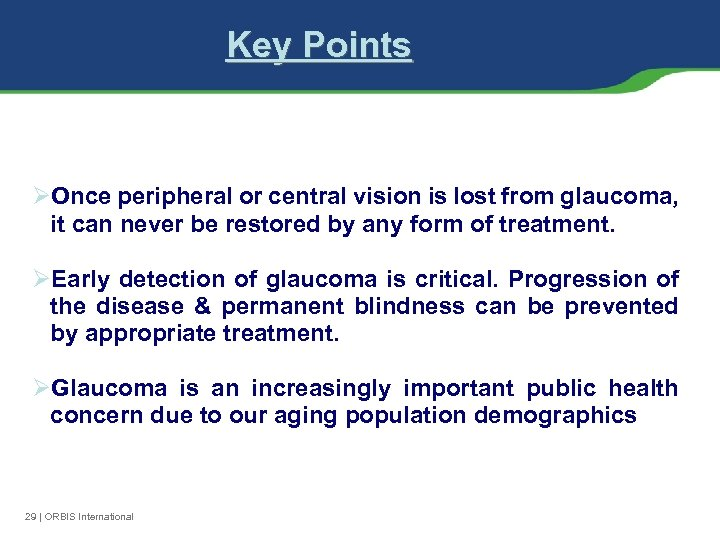 Key Points ØOnce peripheral or central vision is lost from glaucoma, it can never