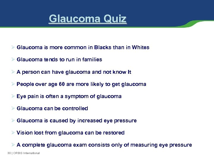 Glaucoma Quiz Ø Glaucoma is more common in Blacks than in Whites Ø Glaucoma