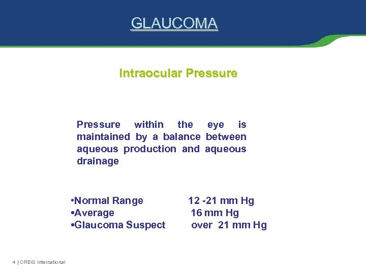 GLAUCOMA Intraocular Pressure within the eye is maintained by a balance between aqueous production
