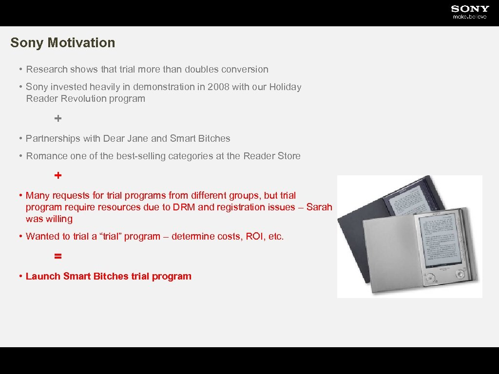 Sony Motivation • Research shows that trial more than doubles conversion • Sony invested