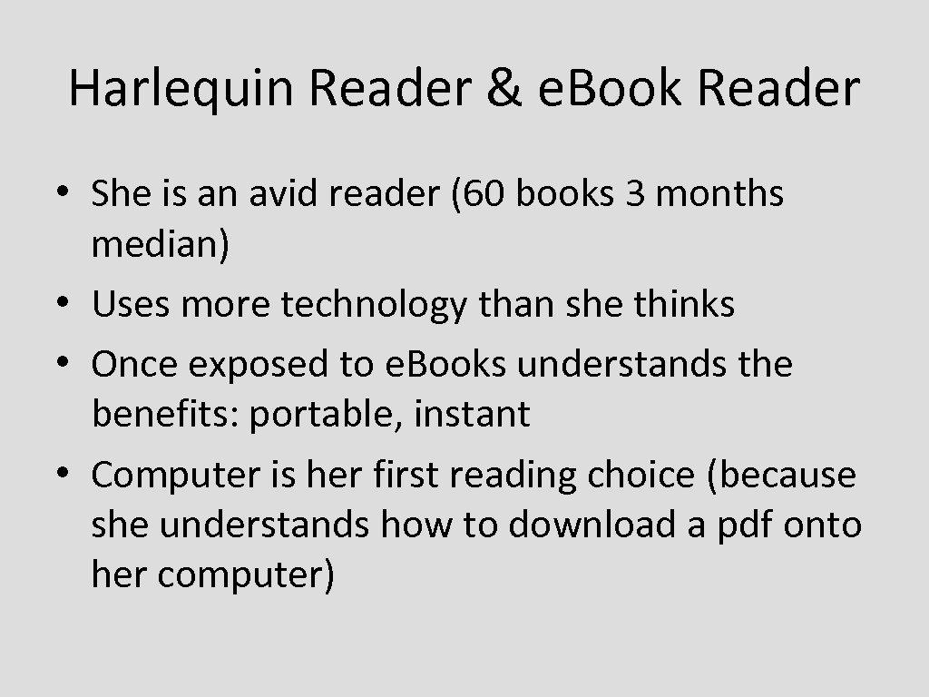 Harlequin Reader & e. Book Reader • She is an avid reader (60 books
