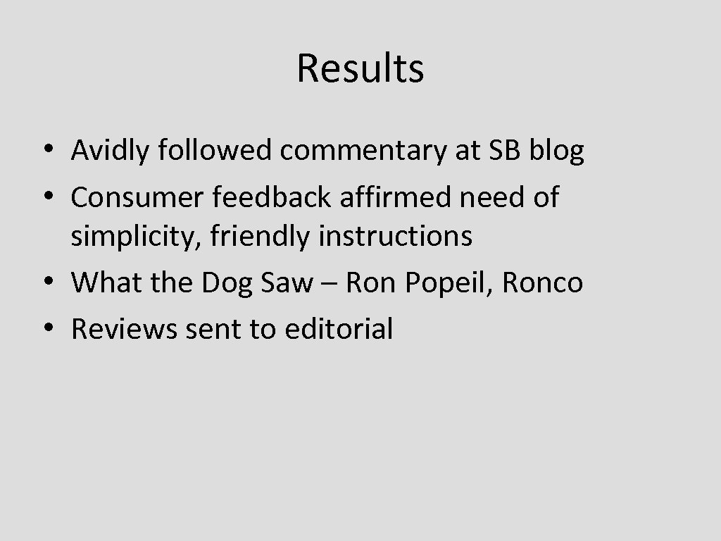 Results • Avidly followed commentary at SB blog • Consumer feedback affirmed need of