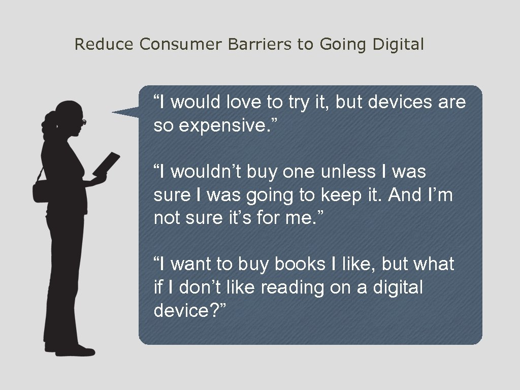 """Reduce Consumer Barriers to Going Digital """"I would love to try it, but devices"""
