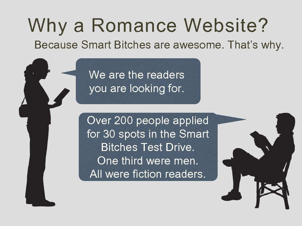 Why a Romance Website? Because Smart Bitches are awesome. That's why. We are the