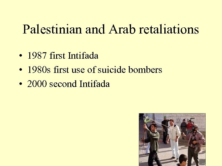 Palestinian and Arab retaliations • 1987 first Intifada • 1980 s first use of