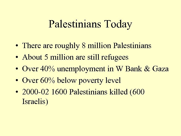 Palestinians Today • • • There are roughly 8 million Palestinians About 5 million