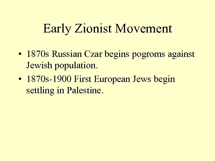 Early Zionist Movement • 1870 s Russian Czar begins pogroms against Jewish population. •