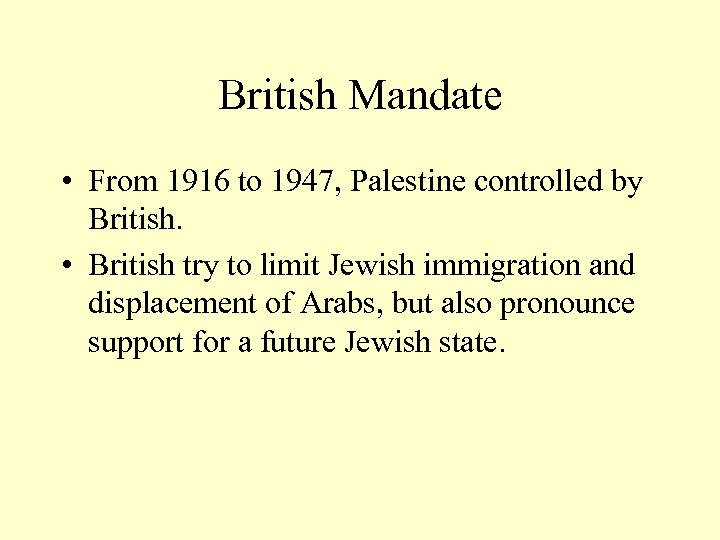 British Mandate • From 1916 to 1947, Palestine controlled by British. • British try
