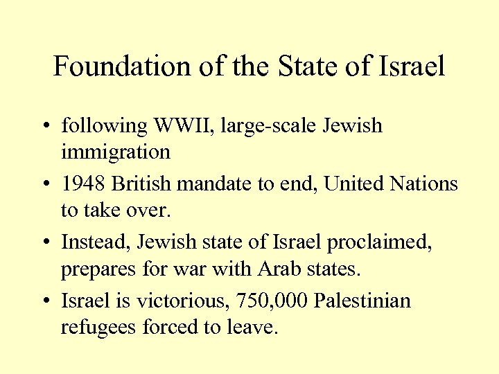 Foundation of the State of Israel • following WWII, large-scale Jewish immigration • 1948