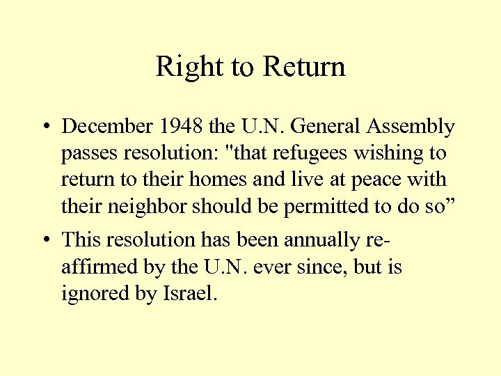 Right to Return • December 1948 the U. N. General Assembly passes resolution: