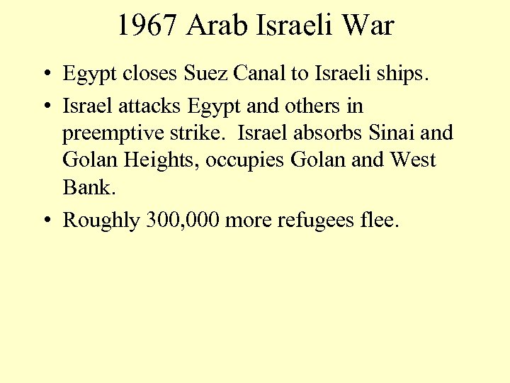 1967 Arab Israeli War • Egypt closes Suez Canal to Israeli ships. • Israel