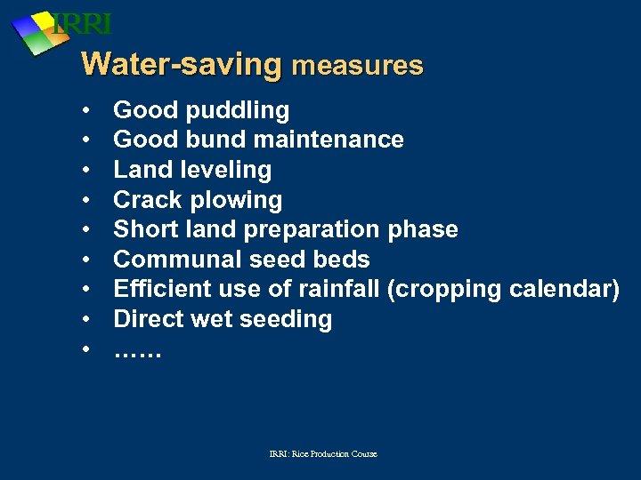 Water-saving measures • • • Good puddling Good bund maintenance Land leveling Crack plowing