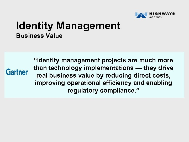 """Identity Management Business Value """"Identity management projects are much more than technology implementations —"""