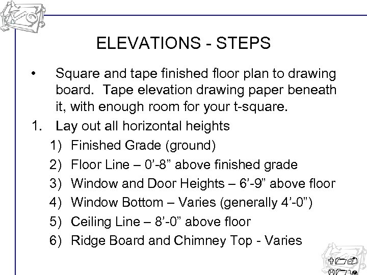 ELEVATIONS - STEPS • Square and tape finished floor plan to drawing board. Tape
