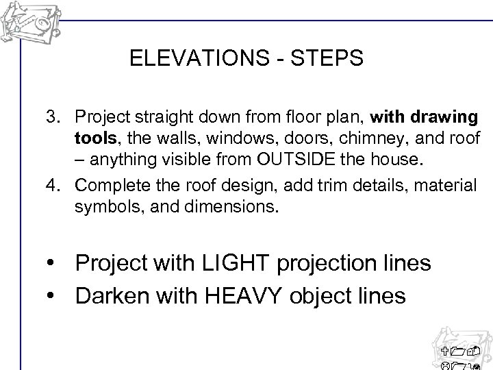 ELEVATIONS - STEPS 3. Project straight down from floor plan, with drawing tools, the