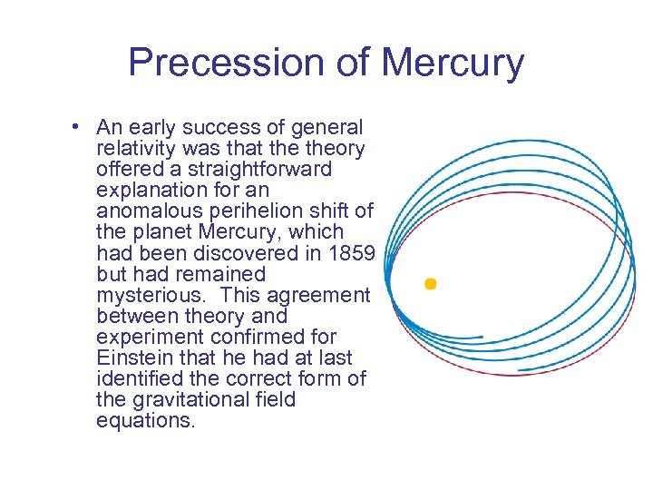 Precession of Mercury • An early success of general relativity was that theory offered