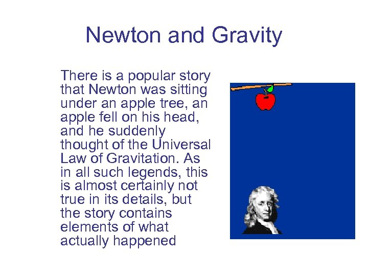 Newton and Gravity There is a popular story that Newton was sitting under an