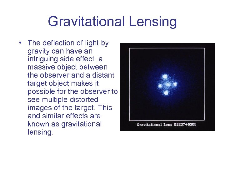 Gravitational Lensing • The deflection of light by gravity can have an intriguing side