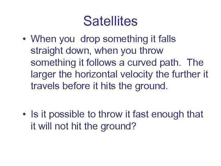 Satellites • When you drop something it falls straight down, when you throw something