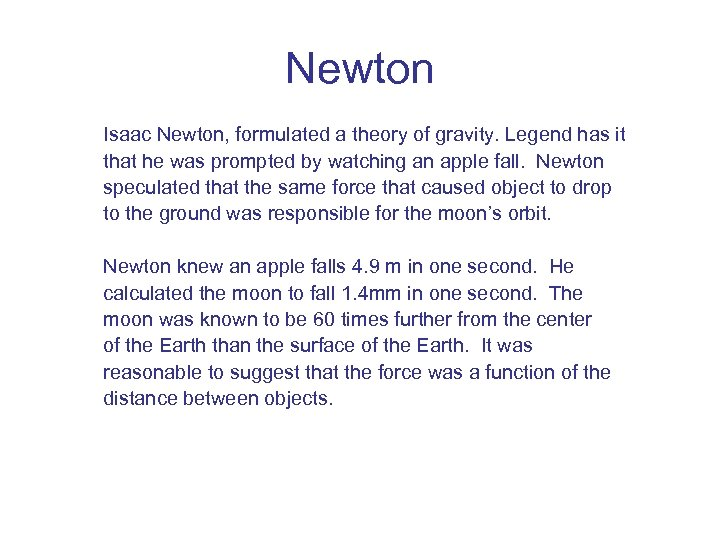 Newton Isaac Newton, formulated a theory of gravity. Legend has it that he was